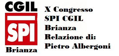 X CONGRESSO SPI CGIL BRIANZA – RELAZIONE DI PIETRO ALBERGONI