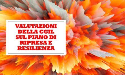 VALUTAZIONI DELLA CGIL SUL PIANO DI RIPRESA E RESILIENZA DEL GOVERNO