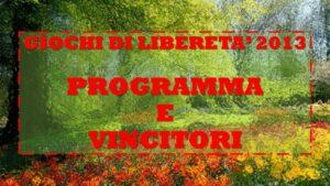 GIOCHI DI LIBERETA' 2013 - PROGRAMMA E VINCITORI