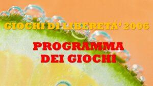 GIOCHI DI LIBERETA' 2006 - PROGRAMMA