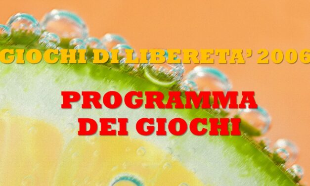 GIOCHI DI LIBERETA' 2006 – PROGRAMMA