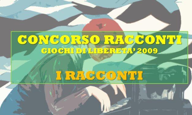 GIOCHI DI LIBERETA' 2009 – RACCONTI